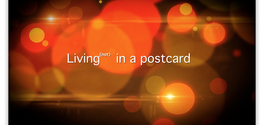 Living (not) in a postcard